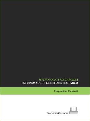MYTHOLOGICA PLUTARCHEA: ESTUDIOS SOBRE LOS MITOS EN PLUTARCO