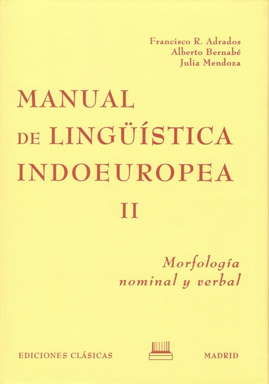 MANUAL DE LINGÜÍSTICA INDOEUROPEA, TOMO II - MORFOLOGÍA NOMINAL Y VERBAL