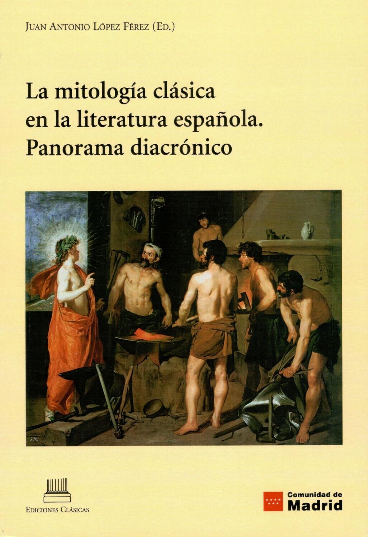 LA MITOLOGÍA CLÁSICA EN LA LITERATURA ESPAÑOLA. PANORAMA DIACRÓNICO