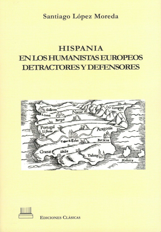 HISPANIA EN LOS HUMANISTAS EUROPEOS, DETRACTORES Y DEFENSORES
