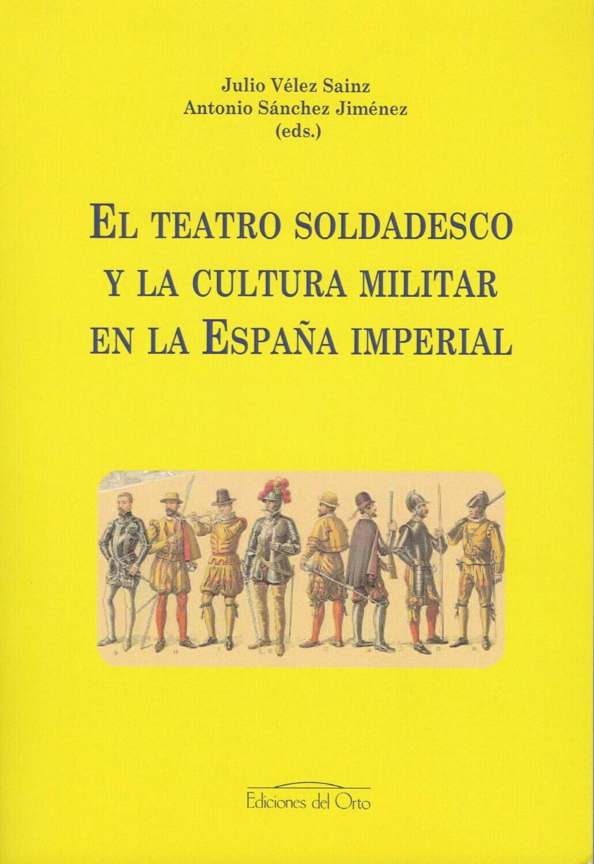 EL TEATRO SOLDADESCO Y LA CULTURA MILITAR EN LA ESPAÑA IMPERIAL