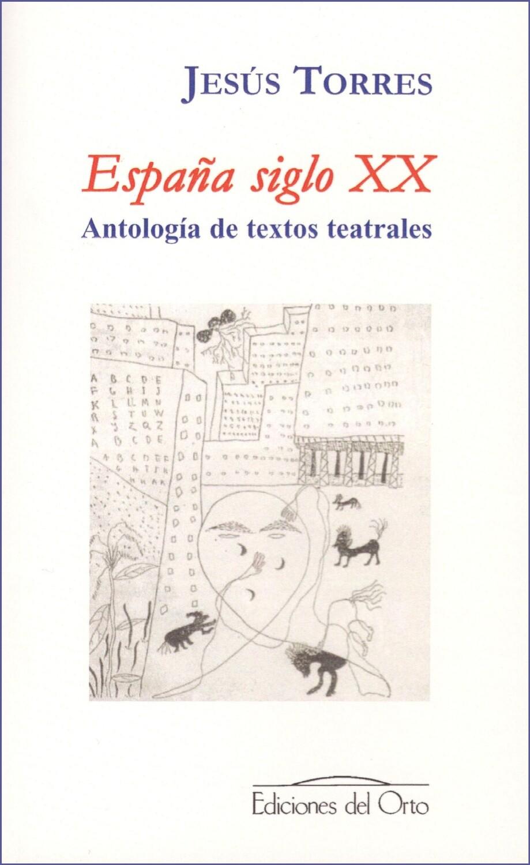 ESPAÑA SIGLO XX, ANTOLOGÍA DE TEXTOS TEATRALES