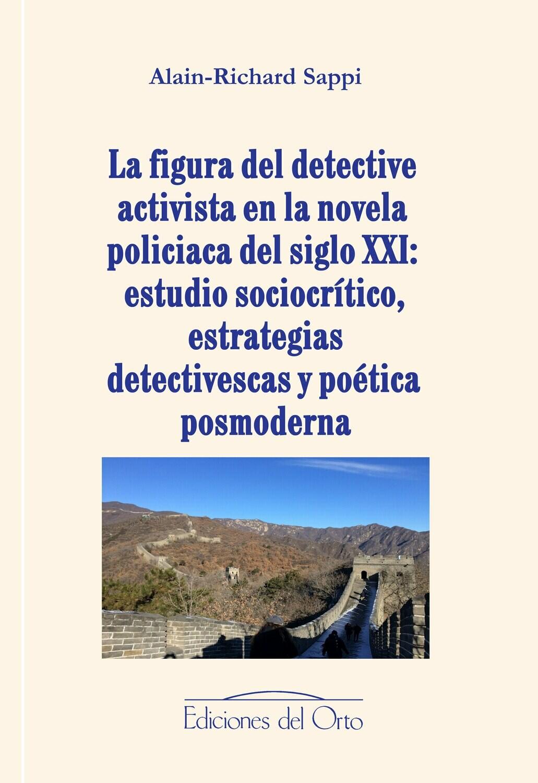 LA FIGURA DEL DETECTIVE ACTIVISTA EN LA NOVELA POLICIACA DEL SIGLO XXI: ESTUDIO SOCIOCRÍTICO, ESTRATEGIAS DETECTIVESCAS Y POÉTICA POSMODERNA