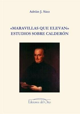 «MARAVILLAS QUE ELEVAN»   ESTUDIOS SOBRE CALDERÓN