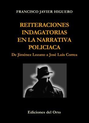 REITERACIONES INDAGATORIAS EN LA NARRATIVA POLICIACA: DE JIMÉNEZ LOZANO A JOSÉ LUIS CORREA