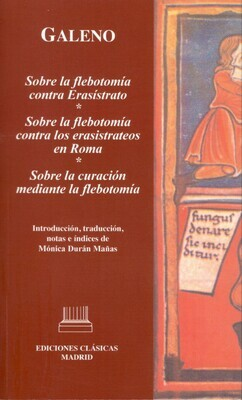 GALENO. SOBRE LA FLEBOTOMÍA CONTRA ERASÍSTRATO   SOBRE LA FLEBOTOMÍA CONTRA LOS ERASISTRATEOS EN ROMA   SOBRE LA CURACIÓN MEDIANTE LA FLEBOTOMÍA