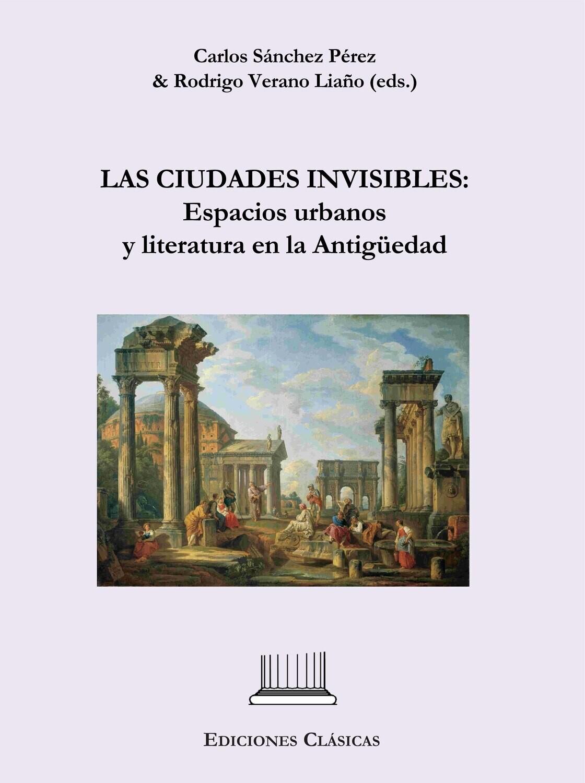 LAS CIUDADES INVISIBLES: ESPACIOS URBANOS Y LITERATURA EN LA ANTIGÜEDAD