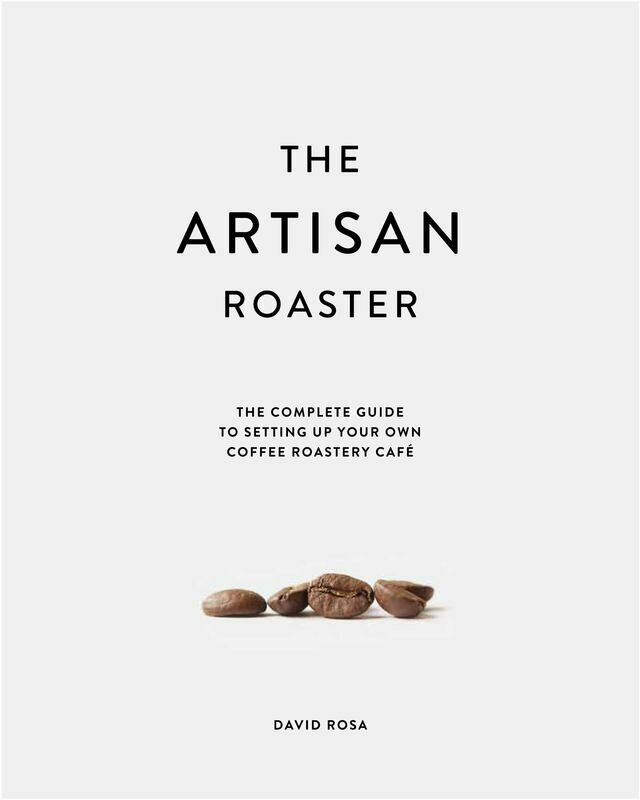 The Artisan Roaster - The Complete Guide To Setting Up Your Own Coffee Roastery Cafe (Book) - 256 pages.