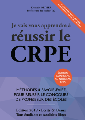 Je Vais Vous Apprendre à Réussir Le CRPE - Edition 2019