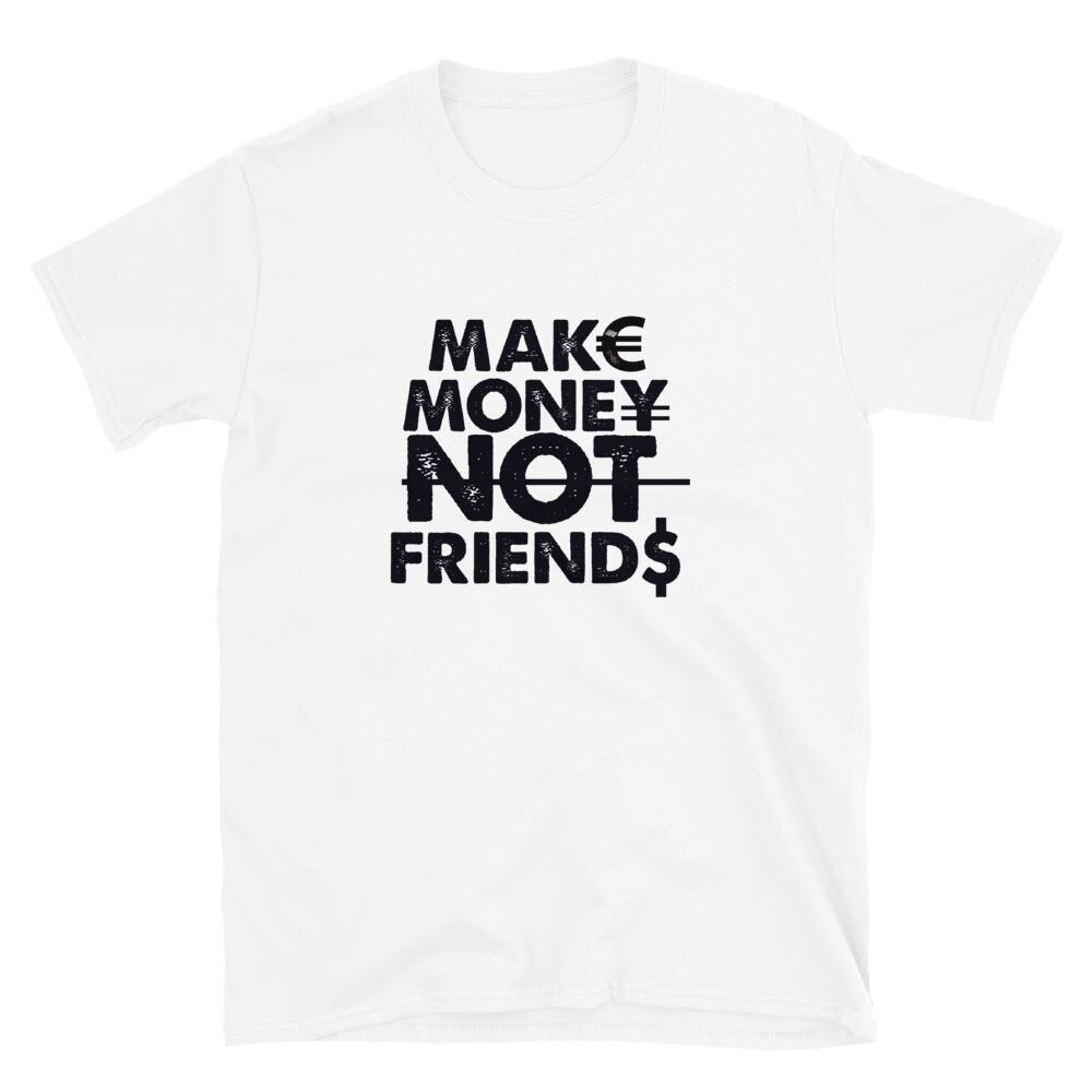 Make Money Not Friends T-Shirt
