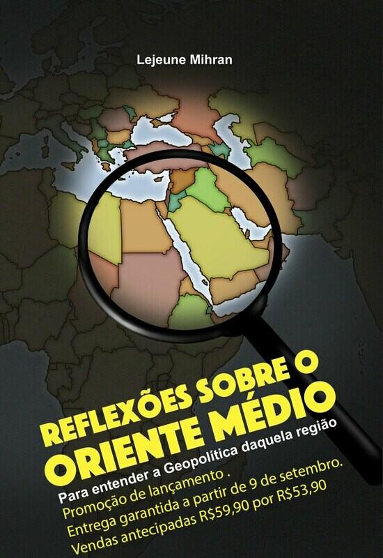 """""""Reflexões sobre o Oriente Médio: para entender a geopolítica daquelaregião"""""""