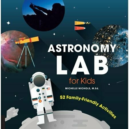 Astronomy Lab for Kids: 52 Family-Friendly Activities