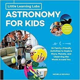 Little Learning Labs: Astronomy for Kids: 26 Family-friendly Activities about Stars, Planets, and Observing the World Around You -- Activities for STEAM Learners