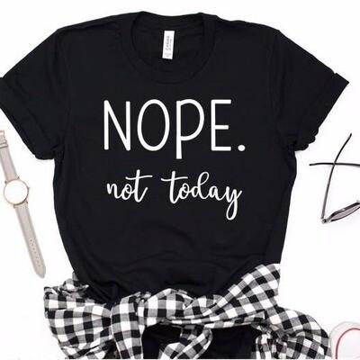 Nope. Not Today Tee Shirt