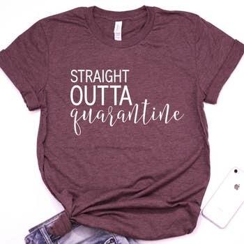 Straight Outta Quarantine Shirt In Wine