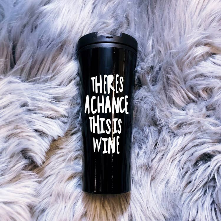 Jackie Z There's A Chance This Is Wine Travel Cup