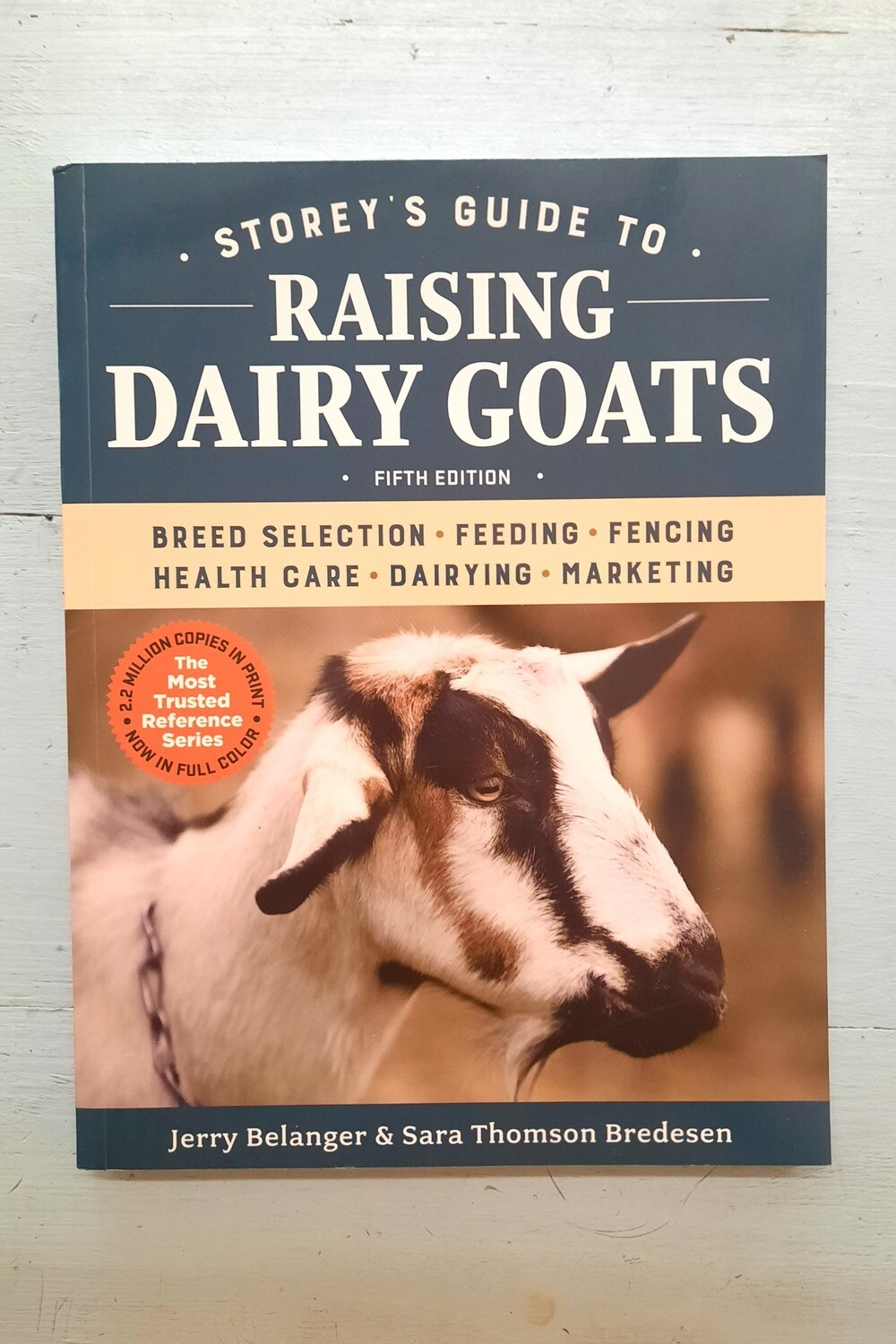 Storey's Guide to Raising Dairy Goats, by Jerry Belanger and Sara Bredesen