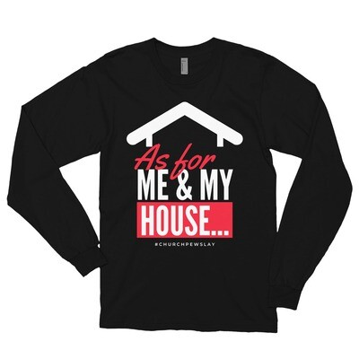 As For My House Long Sleeve T-shirt