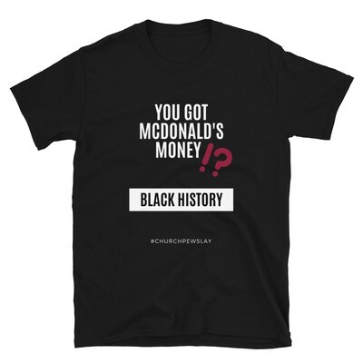 You Got McDonald's Money Short-Sleeve Unisex T-Shirt