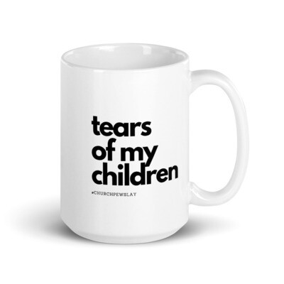 Tears of My Children Mug