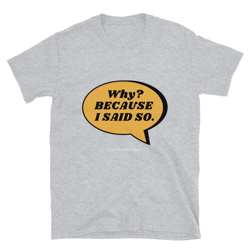 Because I Said So Short-Sleeve Unisex T-Shirt