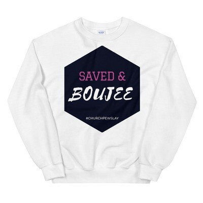 Saved & Boujee Unisex Sweatshirt