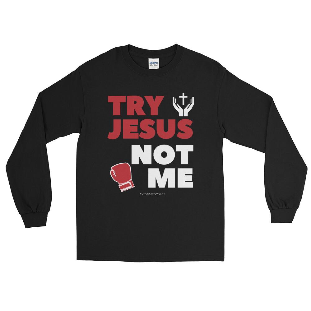 Try Jesus Not Me Men's Long Sleeve Shirt