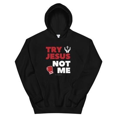 Try Jesus Not Me Unisex Hoodie