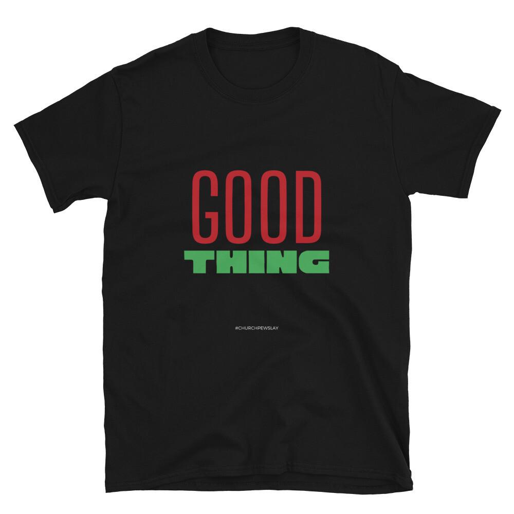 Good Thing Short-Sleeve Unisex T-Shirt