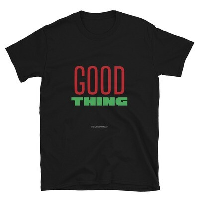 Good Thing Short-Sleeve Unisex T-Shirt