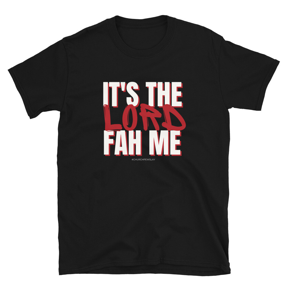 It's The Lord Fah Me Short-Sleeve Unisex T-Shirt