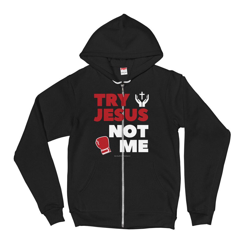 Try Jesus Not Me Zip Hoodie Sweater