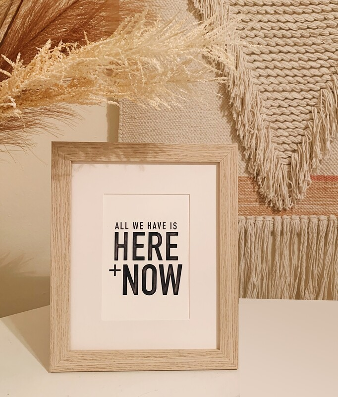 All We Have is Here and Now Print