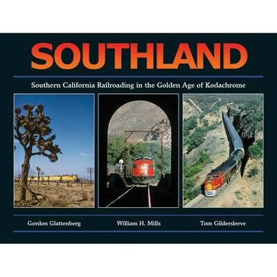 White River Productions Book - Southland-Southern California Railroading in the Golden Age of Kodachrome