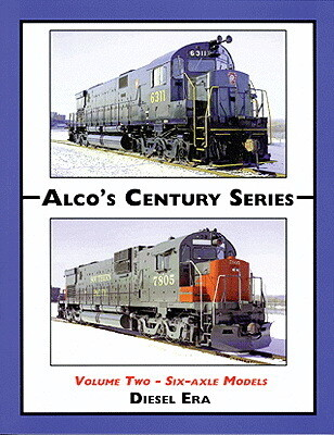 Withers Publishing Alco's Century Series: Volume Two - Six-Axle Models