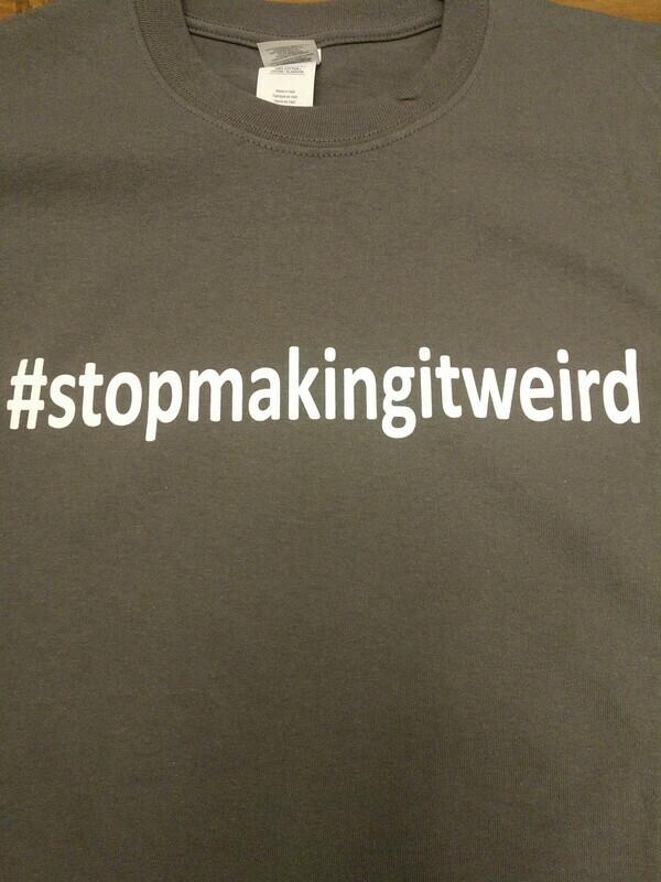 Stop Making It Weird Tee