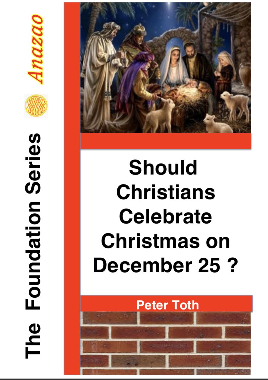 Should Christians Celebrate Christmas on December 25?