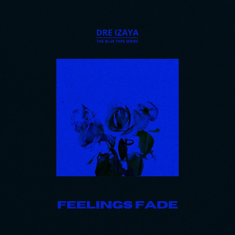Dre Izaya - Feelings Fade