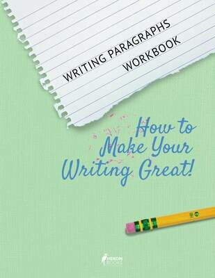 Writing Paragraphs Workbook – How to Make Your Writing Great!