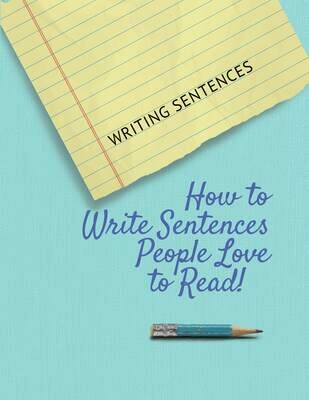 Writing Sentences - How to Write Sentences People Love to Read!