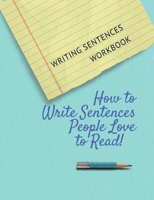 Writing Sentences Workbook – How to Write Sentences People Love to Read!