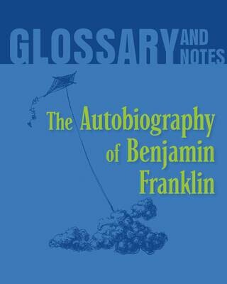 Glossary and Notes: The Autobiography of Benjamin Franklin