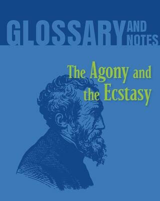 Glossary and Notes: The Agony and the Ecstasy