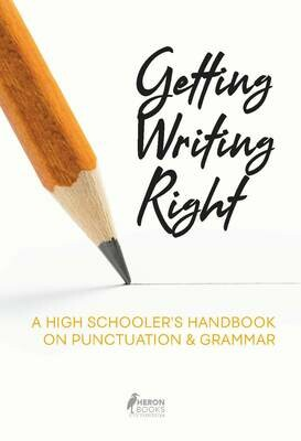 Getting Writing Right - A High Schooler's Handbook on Punctuation & Grammar