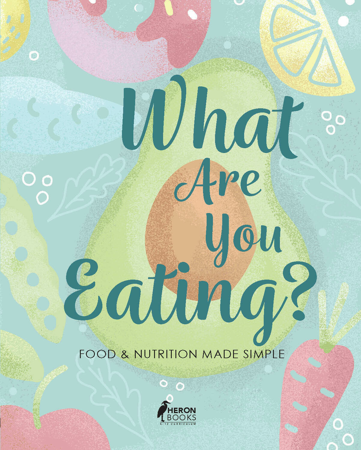 What Are You Eating? Food & Nutrition Made Simple