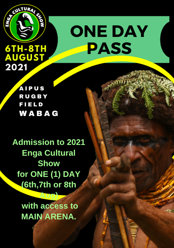 ONE-DAY PASS > Admission to 2021 Enga Cultural for ONE (1) DAY (either 6th, 7th or 8th August) - WITH ACCESS TO MAIN ARENA.