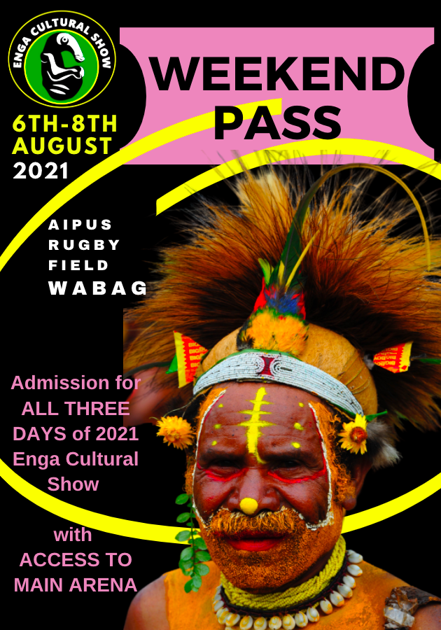 WEEKEND PASS > Admission for ALL THREE DAYS of 2021 Enga Cultural Show (6th-8th August) WITH ACCESS TO MAIN ARENA.