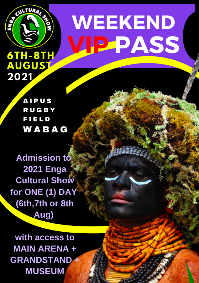 WEEKEND VIP PASS >Admission for ALL THREE DAYS of 2021 Enga Cultural Show (6th-8th August) with ACCESS TO MAIN ARENA, PLUS GRANDSTAND SEATING, and entry to Take Anda and Art Gallery.