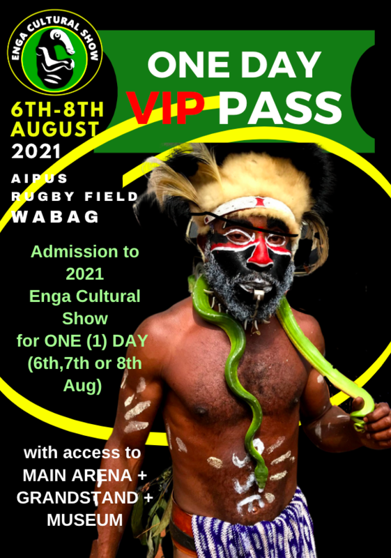 ONE-DAY VIP PASS > Admission for ONE (1)  DAY of 2021 Enga Cultural Show with access to MAIN ARENA, PLUS GRANDSTAND SEATING, and entry to Take Anda MUSEUM  and Art Gallery.