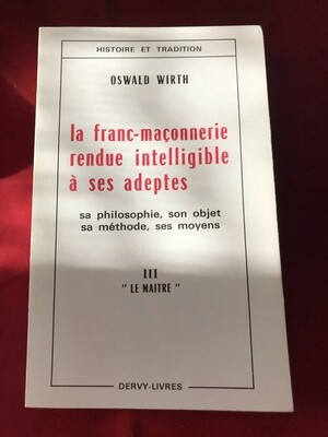 La Franc-Maçonnerie rendue intelligible à ses adeptes (le Maître)